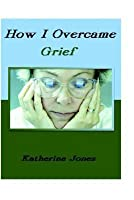 How I Overcame Grief