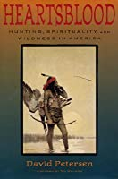 Heartsblood: Hunting, Spirituality, and Wildness in America