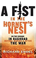 A Fist In the Hornet's Nest: On the Ground In Baghdad Before, During & After the War