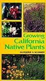Growing California Native Plants by Marjorie G. Schmidt