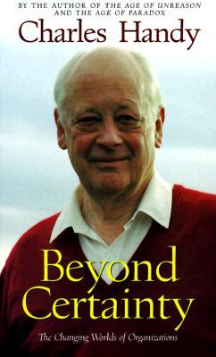 Beyond Certainty: The Changing Worlds of Organizations