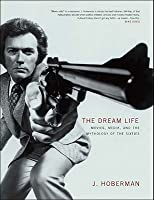 The Dream Life: Movies, Media, and the Mythology of the Sixties