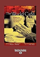 The World Caf: Shaping Our Futures Through Conversations That Matter (Large Print 16pt)