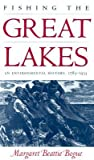 Fishing the Great Lakes by Margaret Beattie Bogue