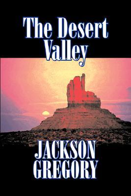 The Desert Valley by Jackson Gregory, Fiction, Westerns, Historical
