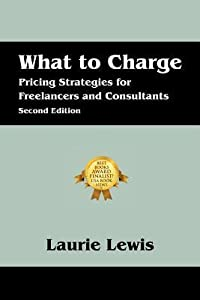 What to Charge: Pricing Strategies for Freelancers and Consultants