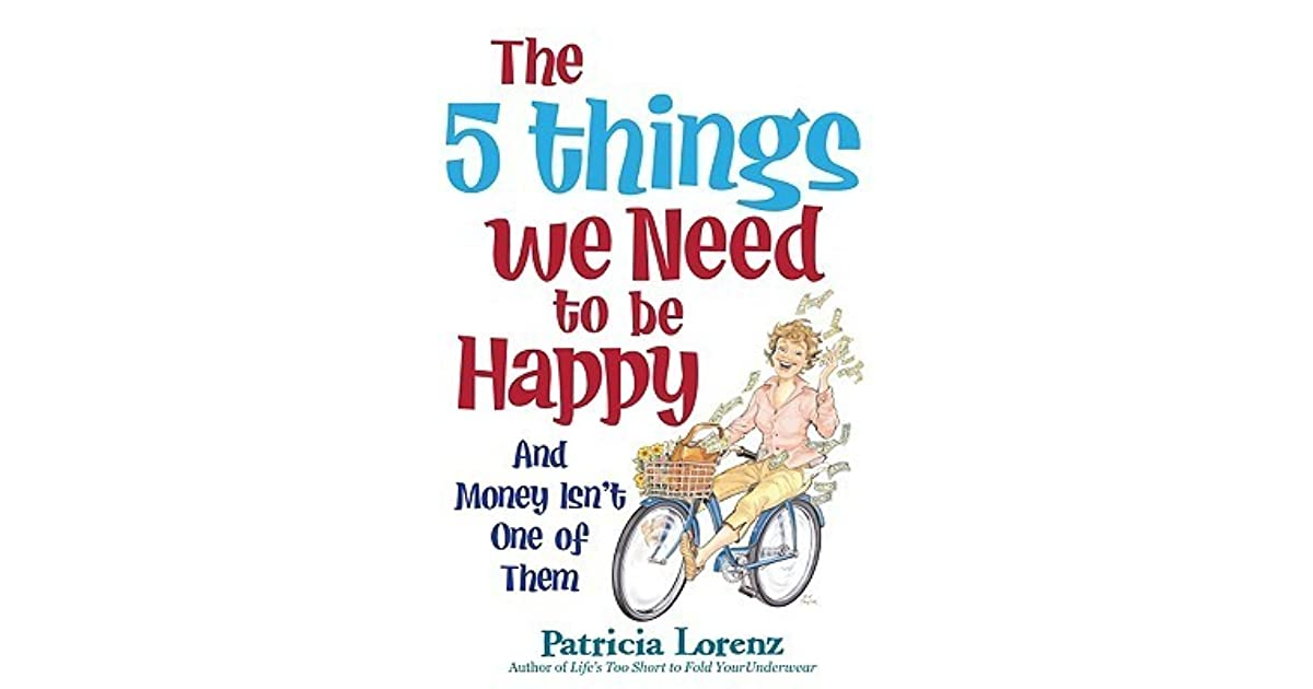 The 5 Things We Need to Be Happy and Money Isnt One of Them