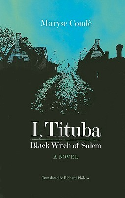 I, Tituba, Black Witch of Salem by Maryse Condé
