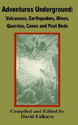 Adventures Underground: Volcanoes, Earthquakes, Mines, Quarries, Caves and Peat Beds