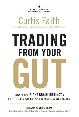 Trading from Your Gut How to Use Right Brain Instinct & Left Brain Smarts to Become a Master Trader