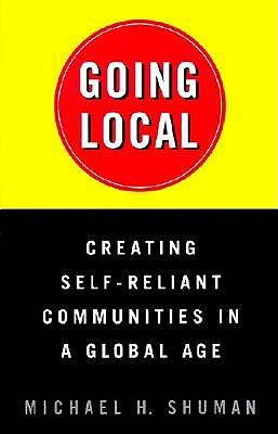 Going Local: Creating Self-Reliant Communities in a Global Age
