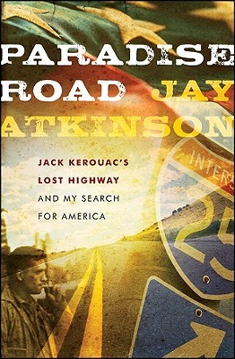 Paradise Road: Jack Kerouac's Lost Highway and My Search for America