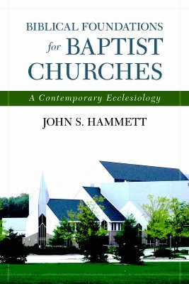 Biblical Foundations for Baptist Churches by John S. Hammett