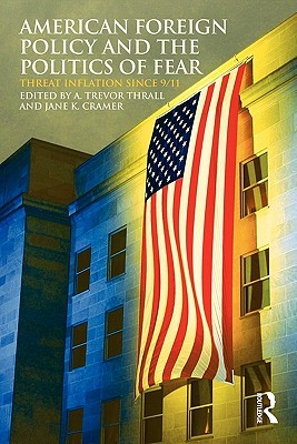 American Foreign Policy and the Politics of Fear: Threat Inflation since 9/11