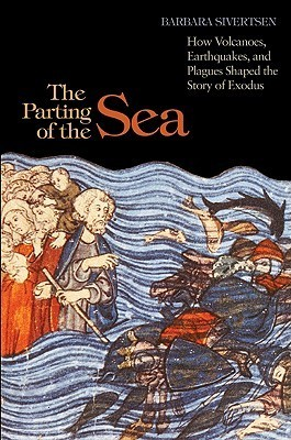 The Parting of the Sea  How Volcanoes, Earthquakes, and Plagues Shaped the Story of Exodus