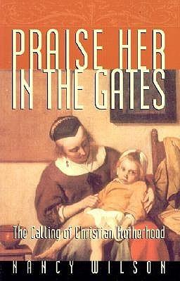 Praise Her in the Gates by Nancy   Wilson
