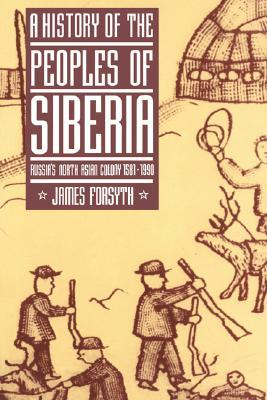 A History of the Peoples of Siberia by James Forsyth