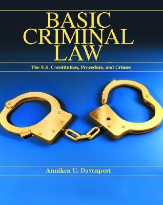 Basic Criminal Law: The United States Constitution, Procedure and Crimes
