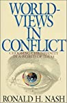 Worldviews in Conflict: Choosing Christianity in the World of Ideas