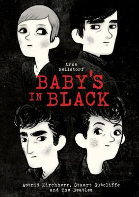 Baby's in Black: Astrid Kirchherr, Stuart Sutcliffe, and The Beatles