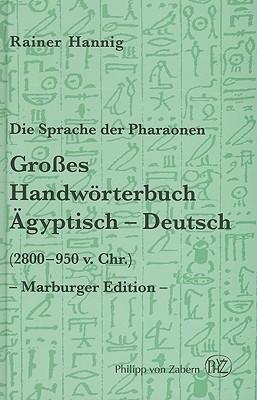 Die Sprache der Pharaonen: Grosses Handworterbuch Agyptisch-Deutsch (2800-950 v. Chr.)