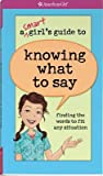 A Smart Girl's Guide to Knowing What to Say: Finding the Words to Fit Any Situation
