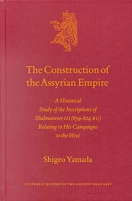The Construction of the Assyrian Empire by Shigeo Yamada