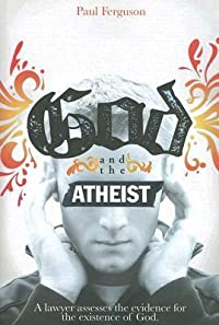 God and the Atheist: A Lawyer Assesses the Evidence for the Existence of God