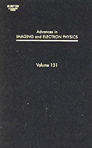 Advances in Imaging and Electron Physics, Volume 131