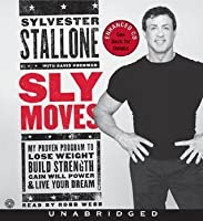 Sly Moves CD: My Proven Program to Lose Weight, Build Strength, Gain Will Power, and Live your Dream