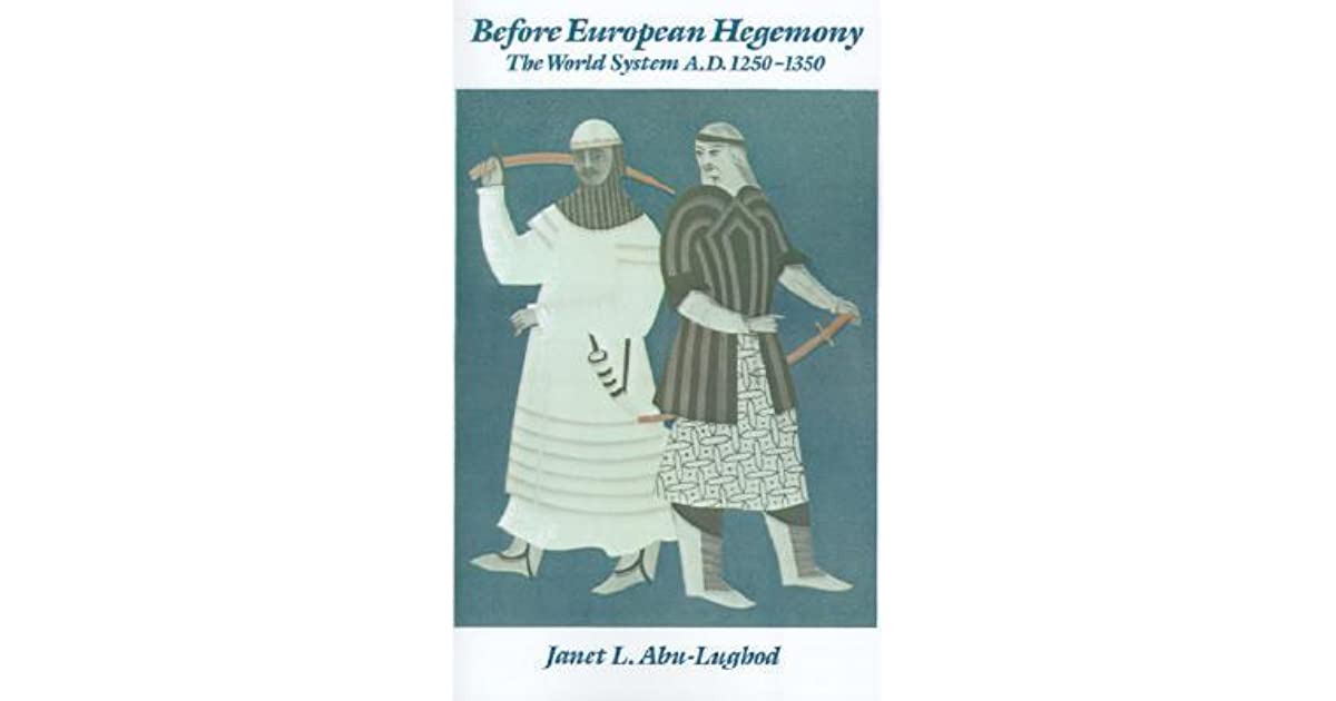 before european hegemony the world system a d 1250 1350 Buy before european hegemony: the world system ad 1250-1350 new ed by janet l abu-lughod (isbn: 0784497406032) from amazon's book store everyday low prices and free delivery on eligible orders.