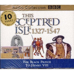 This Sceptred Isle, Vol. 3: The Black Prince to Henry VIII 1327-1547