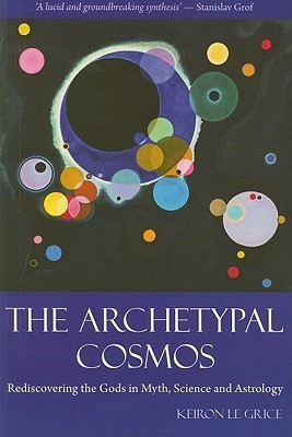 The Archetypal Cosmos - Keiron Le Grice
