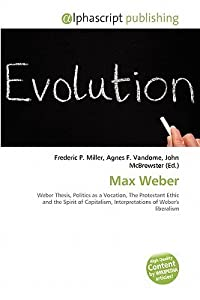 Max Weber: Weber Thesis, Politics As A Vocation, The Protestant Ethic And The Spirit Of Capitalism, Interpretations Of Weber's Liberalism