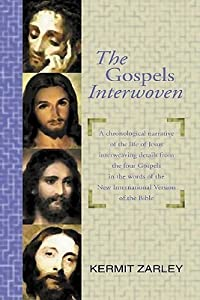The Gospels Interwoven: A Chronological Narrative of the Life of Jesus Interweaving Details from the Four Gospels in the Words of the New International Version of the Bible
