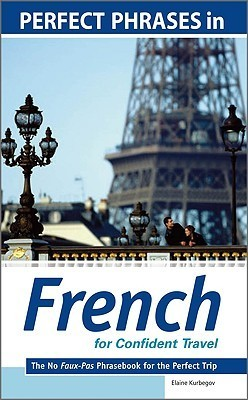 Perfect Phrases in French for Confident Travel The No Faux-Pas Phrasebook for the Perfect Trip