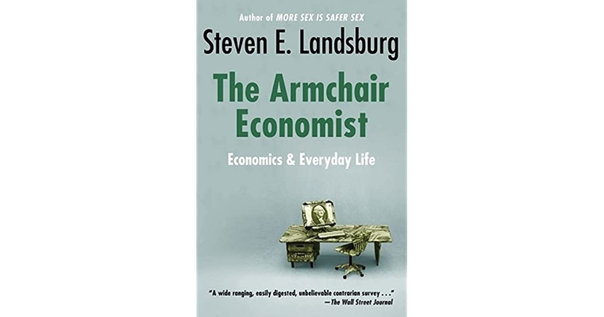 Armchair Economist Economics Amp Everyday Life By Steven E