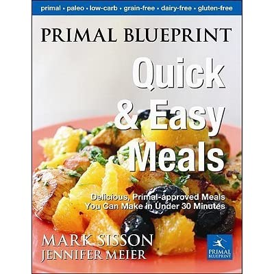 Primal blueprint quick and easy meals delicious primal approved primal blueprint quick and easy meals delicious primal approved meals you can make in under 30 minutes by mark sisson malvernweather Images