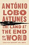 The Land at the End of the World by António Lobo Antunes