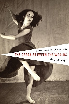 The Crack Between the Worlds by Maggie Kast
