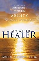 Empowered Healer: Gain the Confidence, Power, and Ability to Heal Yourself