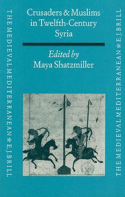 Crusaders And Muslims In Twelfth Century Syria