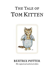The Tale of Tom Kitten: The original and authorized edition