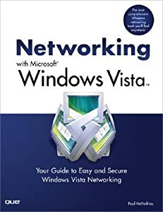 Networking with Microsoft Windows Vista: Your Guide to Easy and Secure Windows Vista Networking