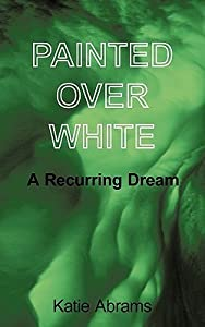 Painted Over White: A Recurring Dream