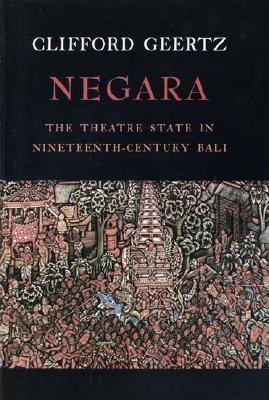 Negara: The Theatre State in Nineteenth-Century Bali