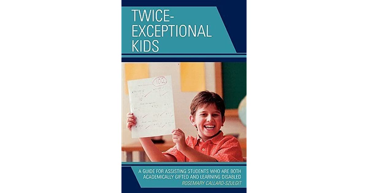 Twice Exceptional Kids Both Gifted And >> Twice Exceptional Kids A Guide For Assisting Students Who Are Both