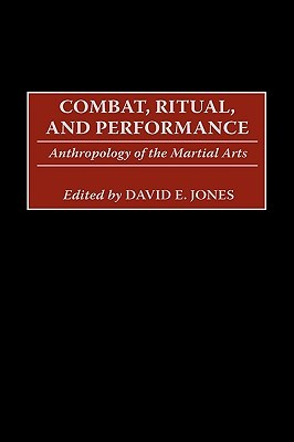 Combat, Ritual, and Performance: Anthropology of the Martial Arts