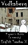 Vodkaberg: Nine Years in Russia (A Memoir)