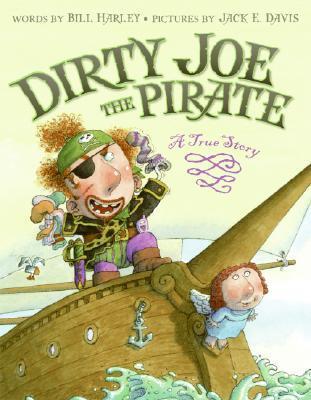 Dirty Joe, the Pirate: A True Story by Bill Harley
